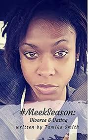 Amazon.com: #MeekSeason:: Divorce & Dating eBook: Smith, Tamika,  Grier-Williams, Stephanie: Kindle Store