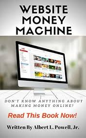 Website Money Machine: Don't Know Anything About Making Money Online? Read  This Book Now! by Albert Powell