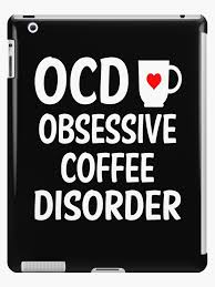 ocd obsessive coffee disorder funny coffee addiction quote ipad