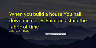 richard l ratliff quotes when you build a house you nail down