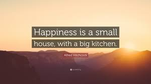 """alfred hitchcock quote """"happiness is a small house a big"""