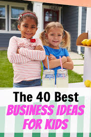 the 42 best business ideas for kids