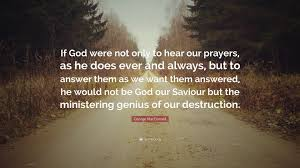 """george macdonald quote """"if god were not only to hear our prayers"""