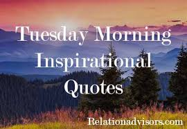 best tuesday morning motivational quotes for you relationadvisors