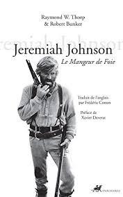 Jeremiah Johnson: Le Mangeur de foie (Famagouste) eBook: Thorp, Raymond W.,  Bunker, Robert, Daverat, Xavier: Amazon.fr
