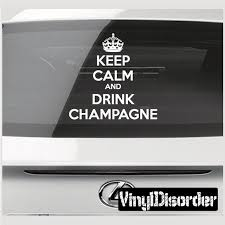 Keep Calm And Drink Champagne Vinyl Wall Decal Or Car Sticker Funny Bumper Stickers Car Decals Vinyl Keep Calm