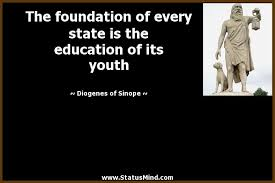 the foundation of every state is the education of com