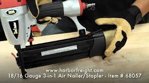 18 16 Gauge 3 In 1 Air Nailer Stapler 68057 Youtube