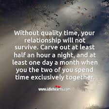 out quality time your relationship will not survive
