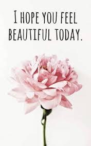 i hope you feel beautiful today friendship beautiful friends