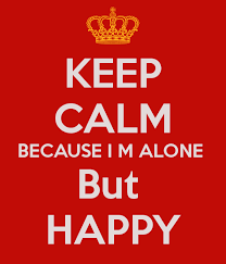 keep calm because i m alone but happy