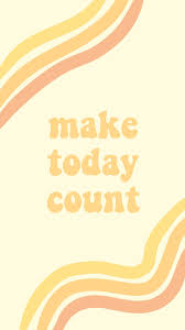 make today count quote words motivate inspiration happiness yellow