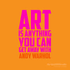 art is anything you can get away andy warhol art design