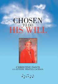 Chosen to Do His Will: Davis, Christine, Jackson, Priscilla ...