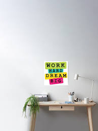 Work Hard Dream Big Poster By Sleekscanner Redbubble
