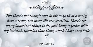 pia zadora but there s not enough time in life to go sit at a