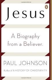 Jesus: A Biography, from a Believer by Paul Johnson