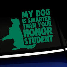My Dog Is Smarter Than Your Honor Student Vinyl Car Decal Choose Color Green Walmart Com Walmart Com