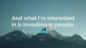 """Arthur Rock Quote: """"And what I'm interested in is investing in ..."""