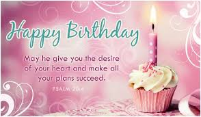 happy birthday he give you the desire of your heart and make