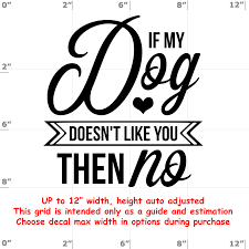 If My Dog Doesn T Like You Then No Dog Vinyl Decal Dog Decal
