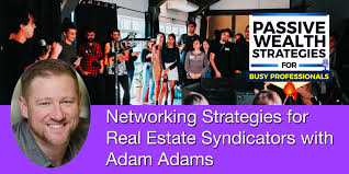 Networking Strategies for Real Estate Syndicators with Adam Adams