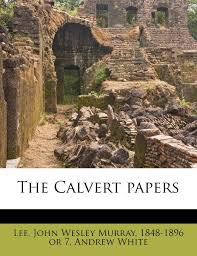 The Calvert papers: White, Andrew, Lee, John Wesley Murray 1848-1896 or 7:  9781174833878: Amazon.com: Books