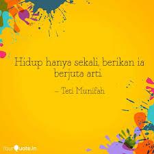 hidup hanya sekali berik quotes writings by teti munifah