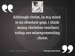 although christ in my mind inspirational quote by george harrison