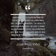 i was nine or years old and my fat jose mourinho about good