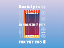 society is an amusement park for the ego by quotes on posters on