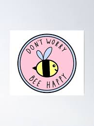 Don T Worry Bee Happy Poster By Hellobubblegum Redbubble