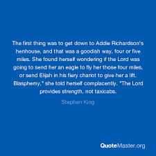The first thing was to get down to Addie Richardson's henhouse, and that  was a goodish way, four or five miles. She found herself wondering if the  Lord was going to send
