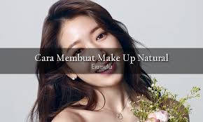 cara membuat make up natural dengan