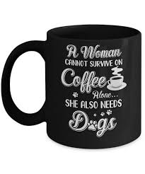 a w cannot survive on coffee alone she also needs dogs mug