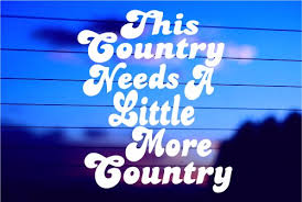 This Country Needs More Country Car Decal Sticker