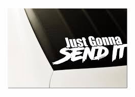 Just Gonna Send It Decal Sticker 8 Car Window Sticker For Jdm Slammed Race Drift Stance Ect Unique Look Weatherproof Oraca Stickers Aliexpress