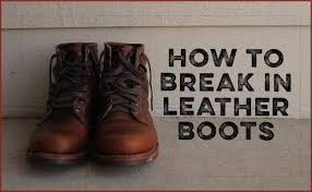 how to break in a pair of leather boots
