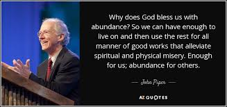 john piper quote why does god bless us abundance so we can