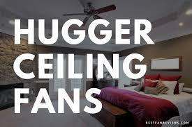 14 best low profile hugger ceiling fans