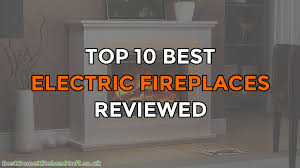 our 10 best electric fireplaces