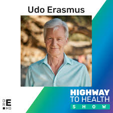 The Thirst of The Heart with Udo Erasmus | Dr. E's Highway to Health Show:  Living Ageless