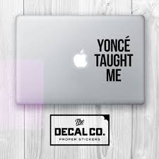Beyonce Yonce Taught Me Decal Sticker Macbook Laptop By Thedecalco Stickers Yonce Teaching