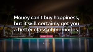 "ronald reagan quote ""money can t buy happiness but it will"