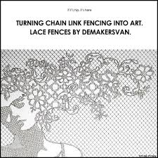 Turning Chain Link Fencing Into Art Lace Fences By Demakersvan If It S Hip It S Here