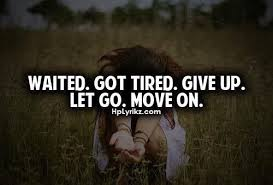 breaking up and moving on quotes waited got tired give up let
