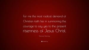 "brennan manning quote ""for me the most radical demand of"