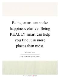 being smart can make happiness elusive being really smart can