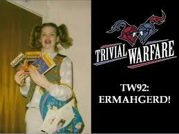TW92: ERMAHGERD! 11/27 by Trivial Warfare   Hobbies