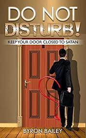 DO NOT DISTURB!: KEEP YOUR DOOR CLOSED TO SATAN - Kindle edition by Bailey,  Byron. Religion & Spirituality Kindle eBooks @ Amazon.com.